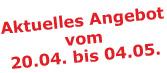 Aktuelles Angebot vom 20.04. bis 04.05.2009
